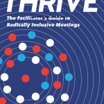 First Chapter of THRIVE: The Facilitator's Guide to Radically Inclusive Meetings