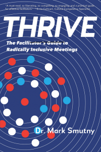 AN INTRODUCTION TO THRIVE:  The Facilitator's Guide to Radically Inclusive Meetings